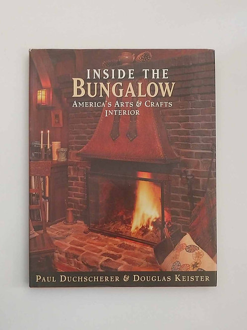 Inside the Bungalow: America's Arts and Crafts Interior by Duchscherer & Keister