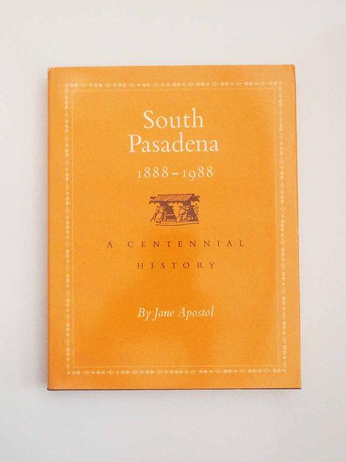 South Pasadena 1888-1988 : A Centennial History by Jane Apostol