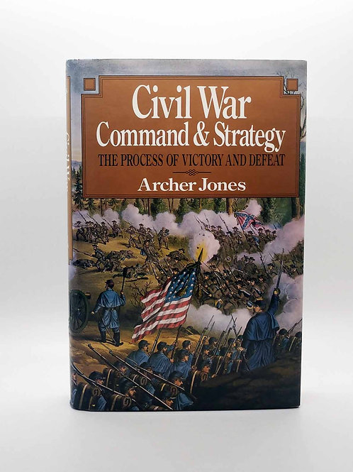 Civil War Command And Strategy: The Process Of Victory And Defeat - Archer Jones