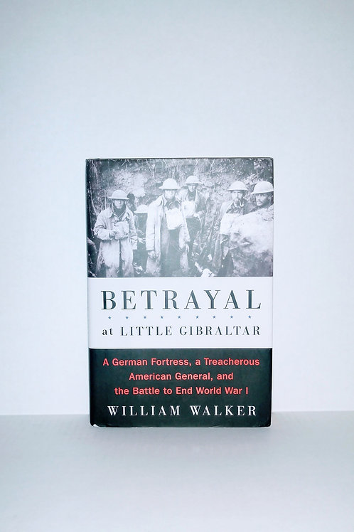 Betrayal at Little Gibraltar: A German Fortress, a Treacherous American General