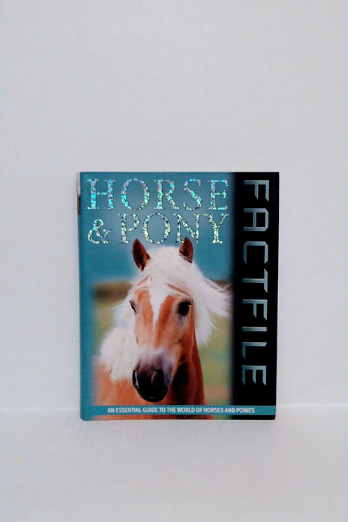 Horse & Pony Factfile: An Essential Guide to the World of Horses and Ponies