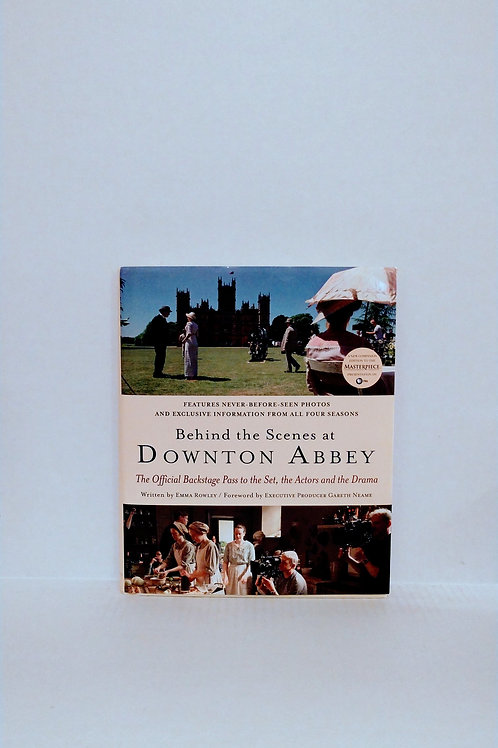 Behind the Scenes at Downton Abbey: The Official Backstage Pass to the Set