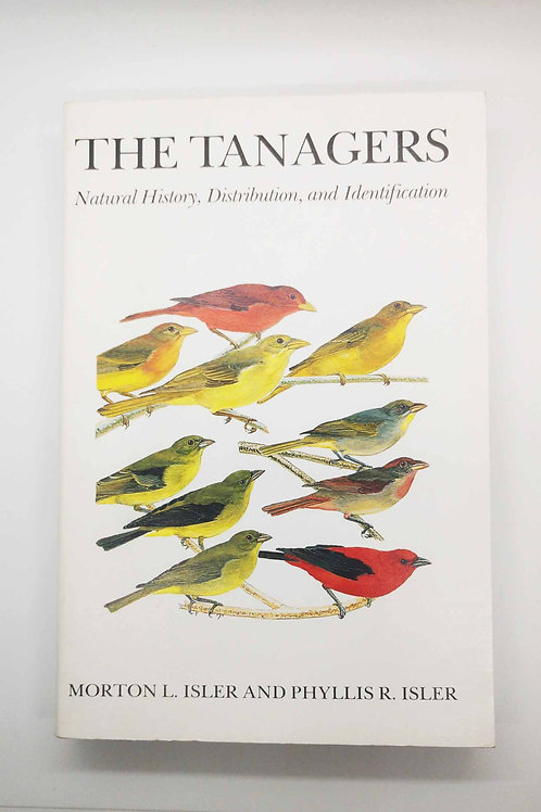 The Tanagers: Natural History, Distribution & Identification by Isler