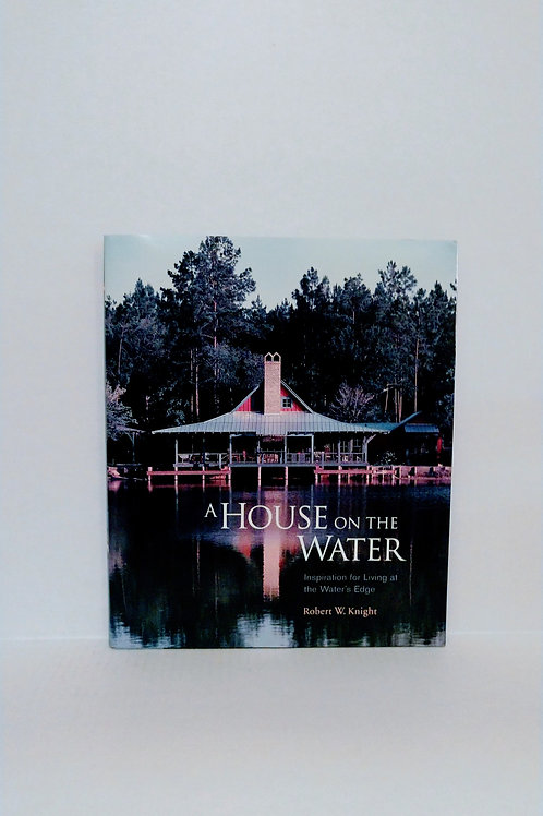 A House on the Water: Inspiration for Living at the Water's Edge by Knight