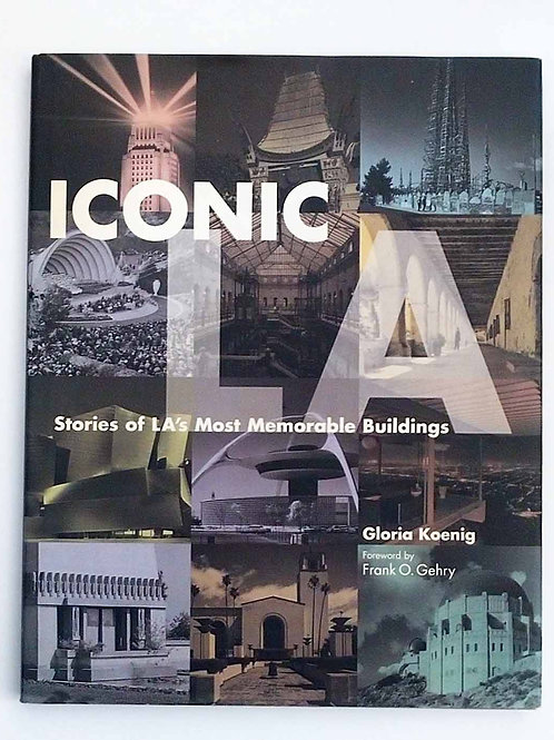 Iconic LA, Stories of LA's Most Memorable Buildings by Gloria Koenig