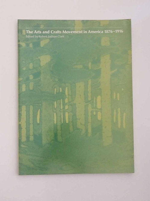 The Arts and Crafts Movement in America, 1876-1916 by Robert Judson Clark
