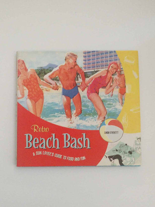 Retro Beach Bash: A Sun Lover's Guide to Food and Fun by Linda Everett