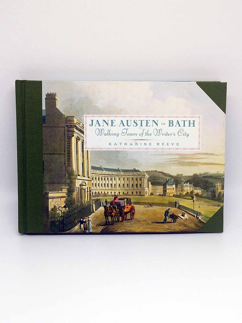 Jane Austen in Bath: Walking Tours of the Writer's City by Katharine Reeve