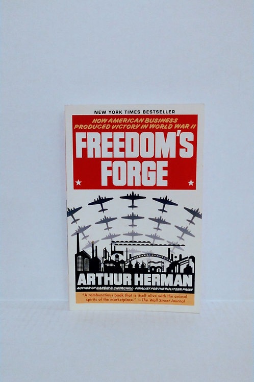 Freedom's Forge: How American Business Produced Victory in World War II - Herman