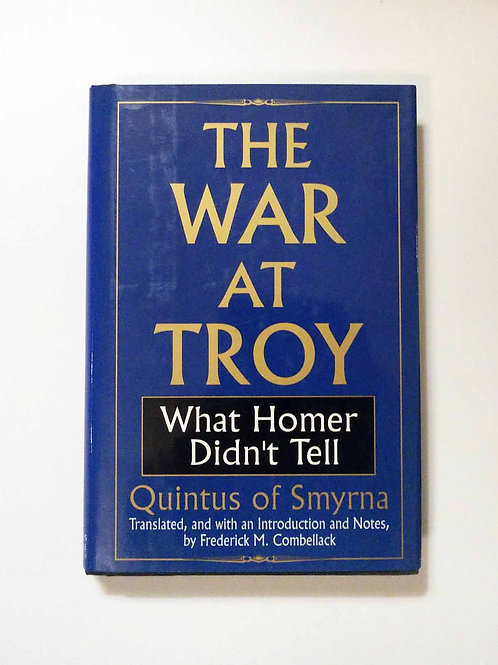 The War at Troy: What Homer Didn't Tell by Quintus