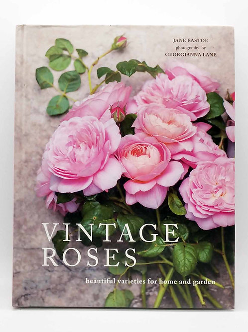 Vintage Roses: Beautiful Varieties for Home and Garden by Eastoe and Lane