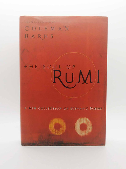 The Soul of Rumi: A New Collection of Ecstatic Poems Trans. by Coleman Barks