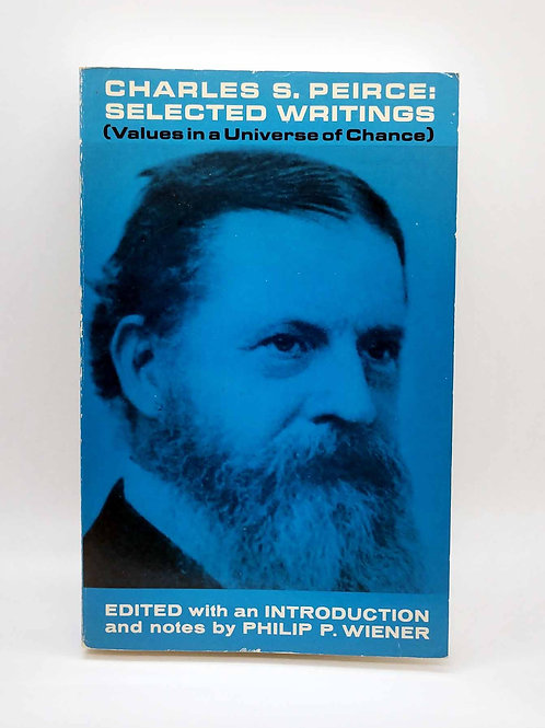 Charles S. Peirce, Selected Writings by Charles S. Peirce and Philip P. Wiener