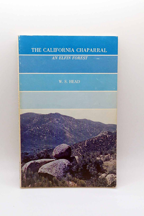 The California Chaparral: An Elfin Forest by W. S. Head
