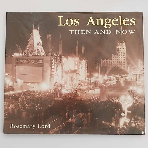 Los Angeles Then and Now by Rosemary Lord