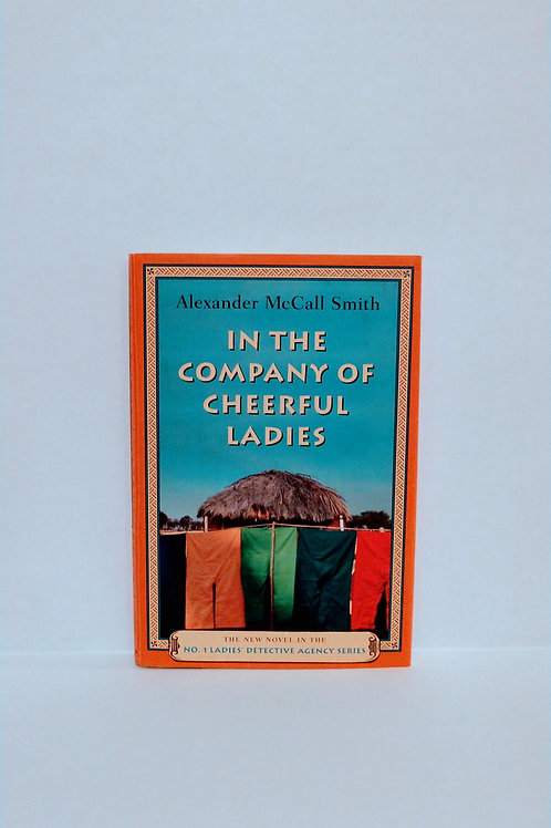 In the Company of Cheerful Ladies (No. 1 Ladies' Detective Agency), McCall Smith