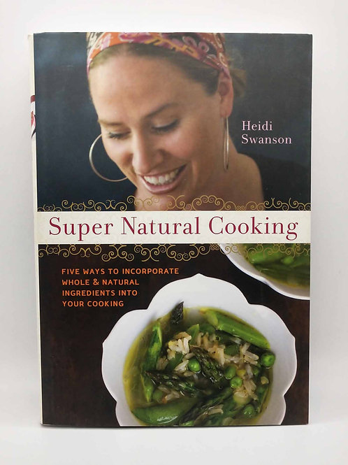 Super Natural Cooking: Five Delicious Ways to Incorporate Whole and Natural Food