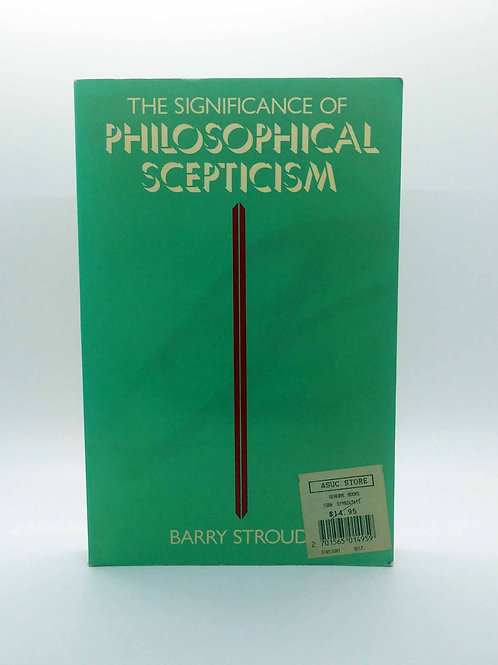 The Significance of Philosophical Scepticism by Barry Stroud