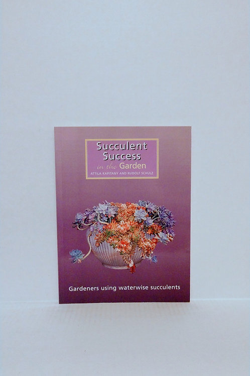 Succulent Success in the Garden by Attila Kapitany and Rudolf Schulz