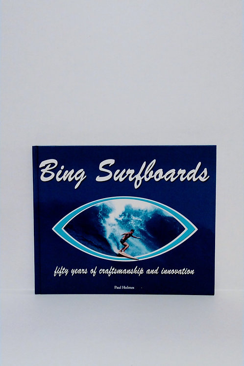 Bing Surfboards, (Bing Surfboards, Fifty years of craftsmanship...) by Holmes