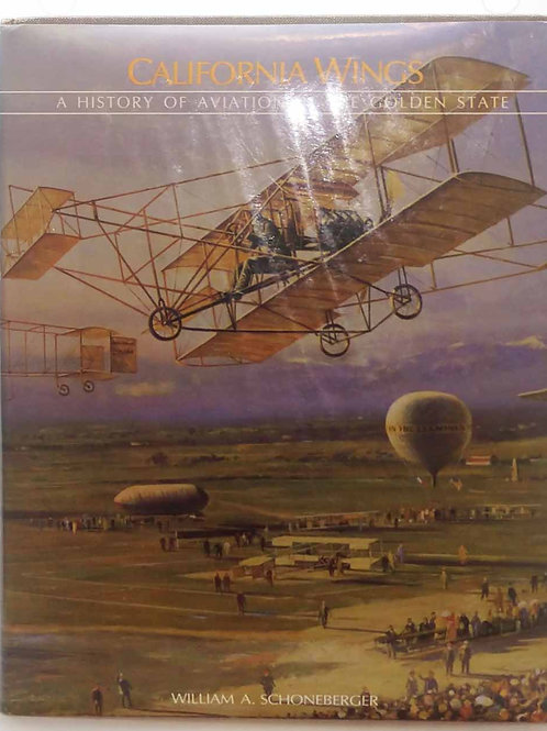 California Wings: A History of Aviation in the Golden State by Schoneberger