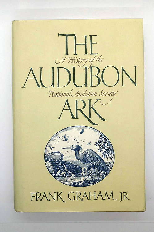 The Audubon Ark: A History of the National Audubon Society by Frank Graham,Jr.