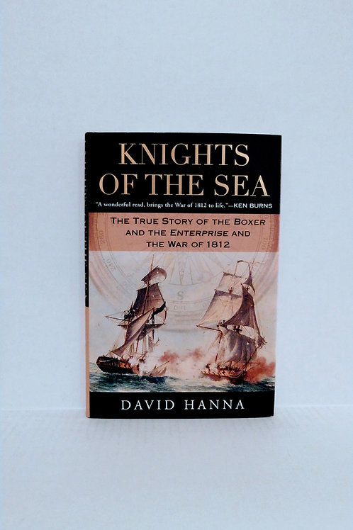 Knights of the Sea: The True Story of the Boxer and the Enterprise... by Hanna