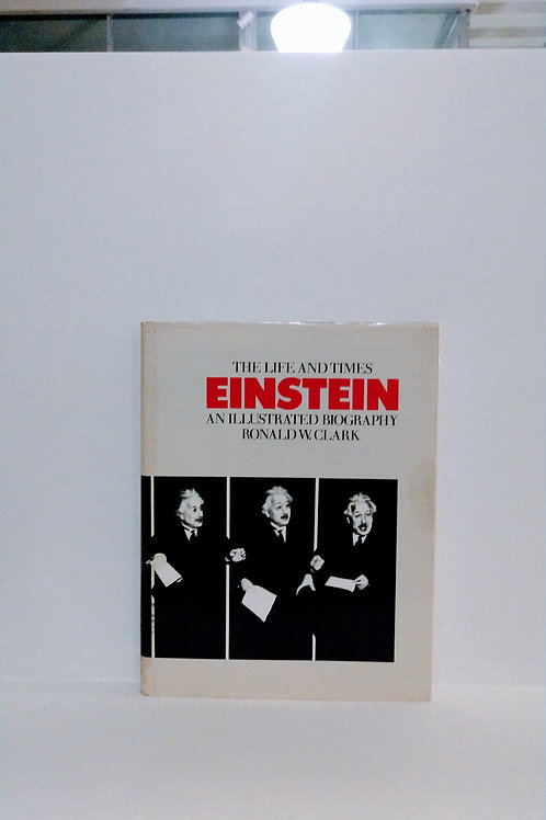 Einstein: The Life and Times An Illustrated Biography by Ronald W. Clark
