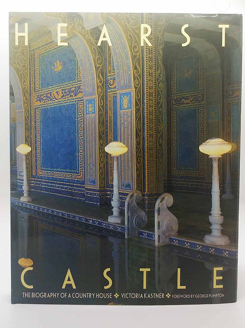 Hearst Castle: The Biography of a Country House by Victoria Kastner