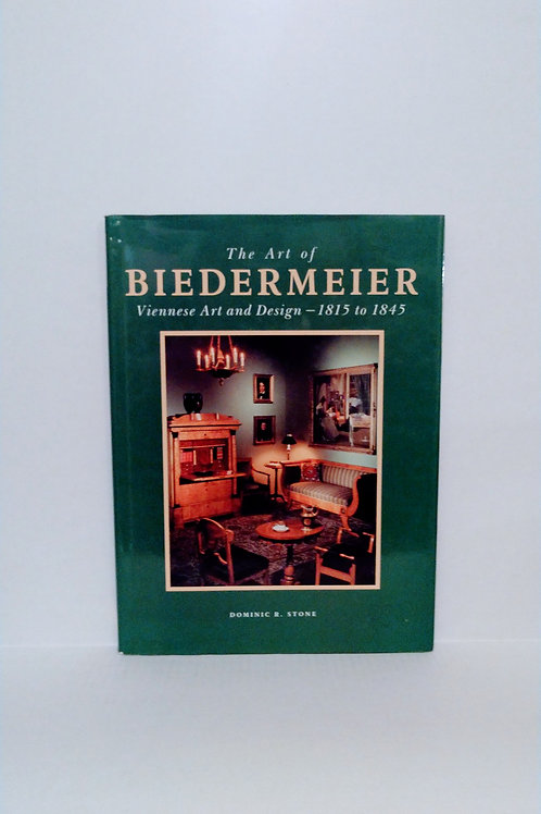 The Art of Biedermeier. Viennese Art and Design 1815-1845 by Dominic R. Stone