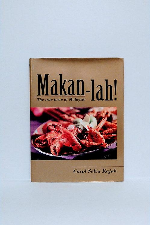 Makan-Lah!: The True Taste of Malaysia by Carol Selva Rajah