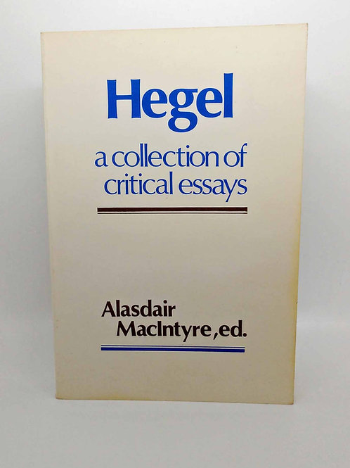 Hegel: A Collection of Critical Essays by Alasdair MacIntyre (Editor)