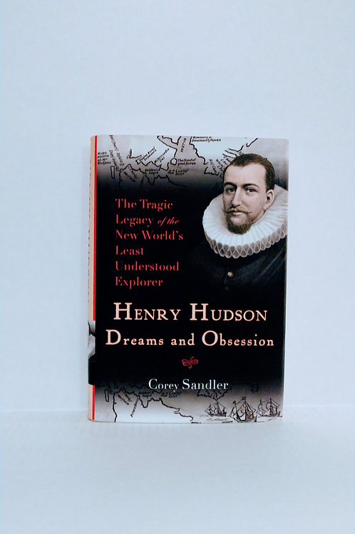 Henry Hudson: Dreams and Obsession: The Tragic Legacy of the New World's...