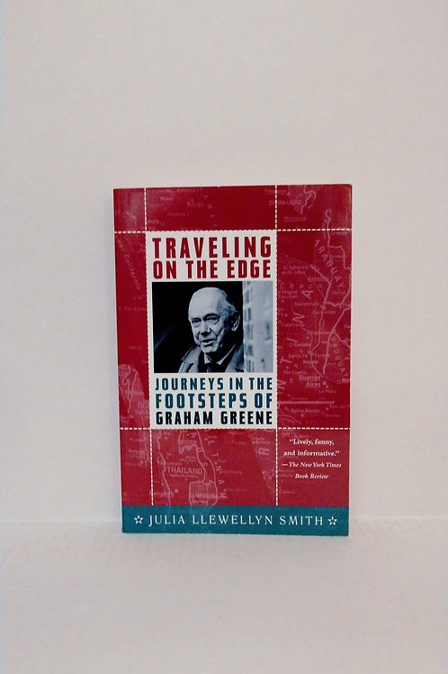 Traveling on the Edge: Journeys in the Footsteps of Graham Greene by Smith