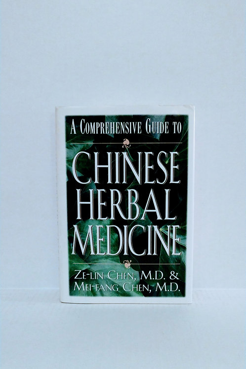 A Comprehensive Guide to Chinese Herbal Medicine by Ze-Lin Chen and Mei-Fang Che