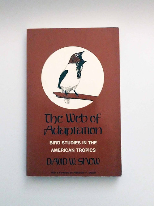 The Web of Adaptation: Bird Studies in the American Tropics by Snow