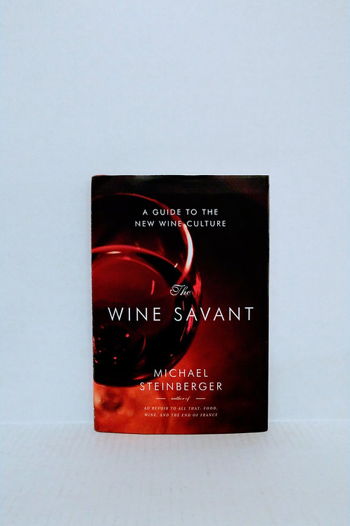 The Wine Savant: A Guide to the New Wine Culture by Michael Steinberger