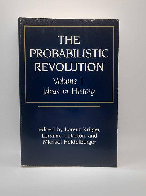 The Probabilistic Revolution, Volume 1: Ideas in History