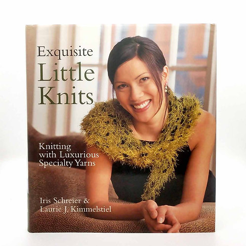 Exquisite Little Knits: Knitting with Luxurious Specialty Yarns by Iris Schreier