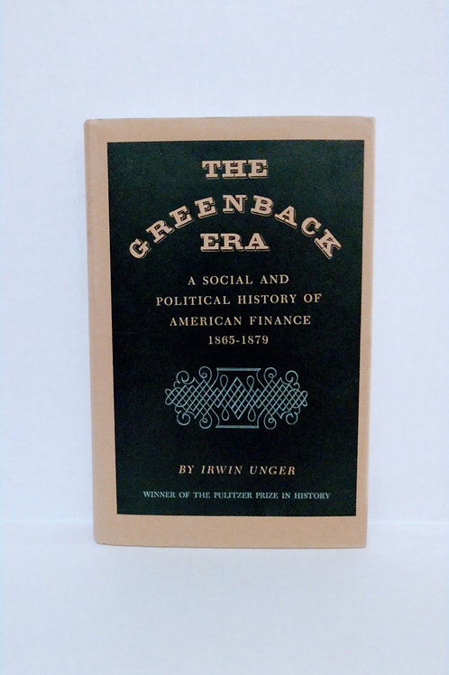 The Greenback Era: A Social and Political History of American Finance 1865-1879