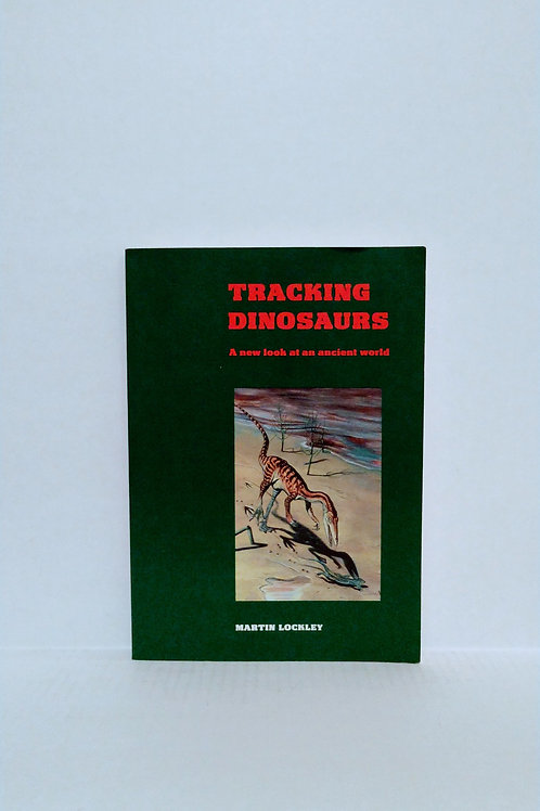 Tracking Dinosaurs: A New Look at an Ancient World by Martin Lockley