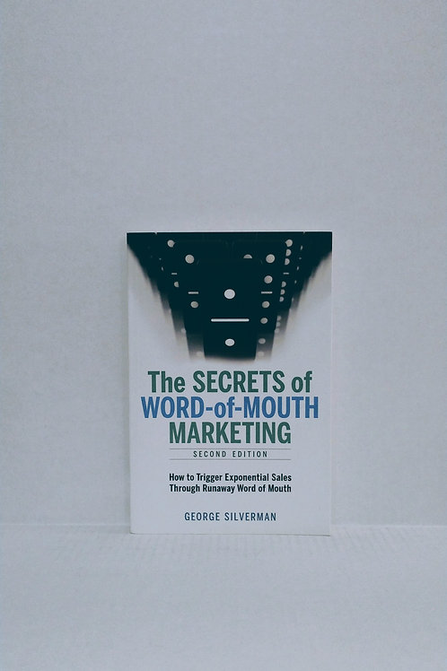 The Secrets of Word-of-Mouth Marketing by George Silverman