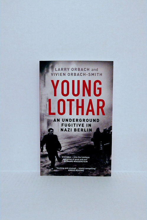 Young Lothar: An Underground Fugitive in Nazi Berlin by Orbach and Orbach-Smith