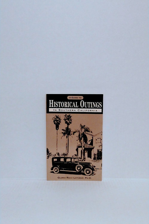 A Guide to Historical Outings in Southern California by Gloria Ricci Lothrop