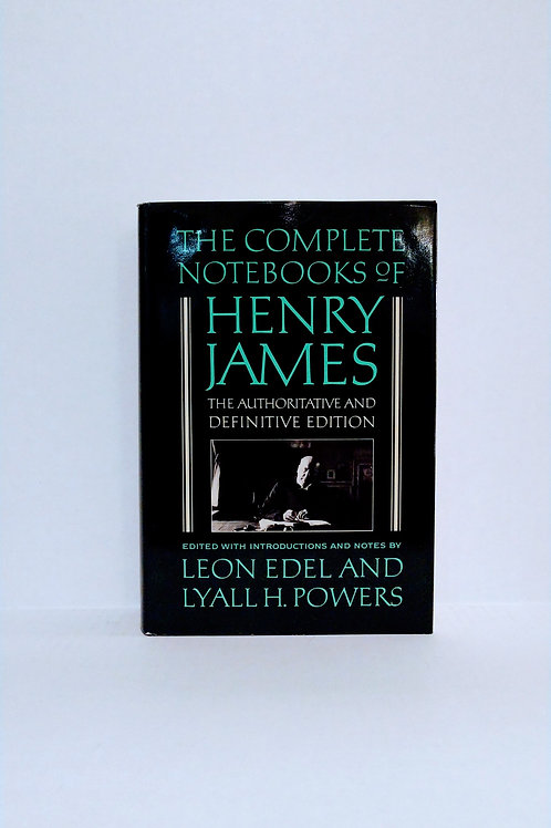 The Complete Notebooks of Henry James: The Authoritative and Definitive Edition