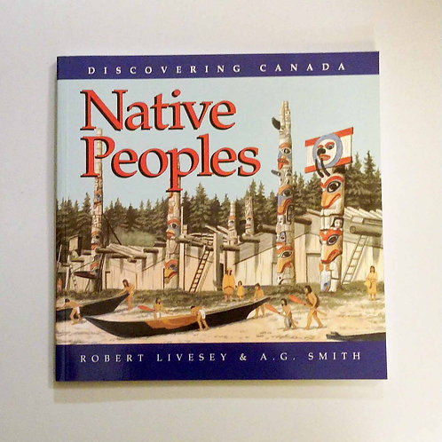 Discovering Canada Native Peoples by Robert Livesey and A G Smith