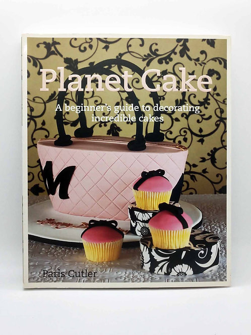 Planet Cake: A Beginner's Guide to Decorating Incredible Cakes by Paris Cutler