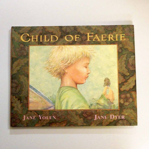 Child of Faerie, Child of Earth by Jane Yolen and Jane Dyer