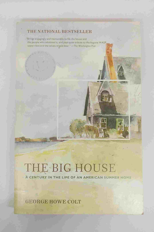 The Big House: A Century in the Life of an American Summer Home by George H.Colt