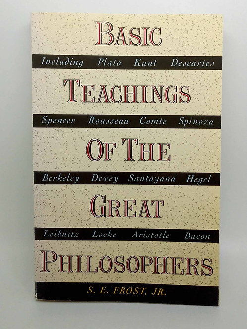 Basic Teachings of the Great Philosophers by S.E. Frost